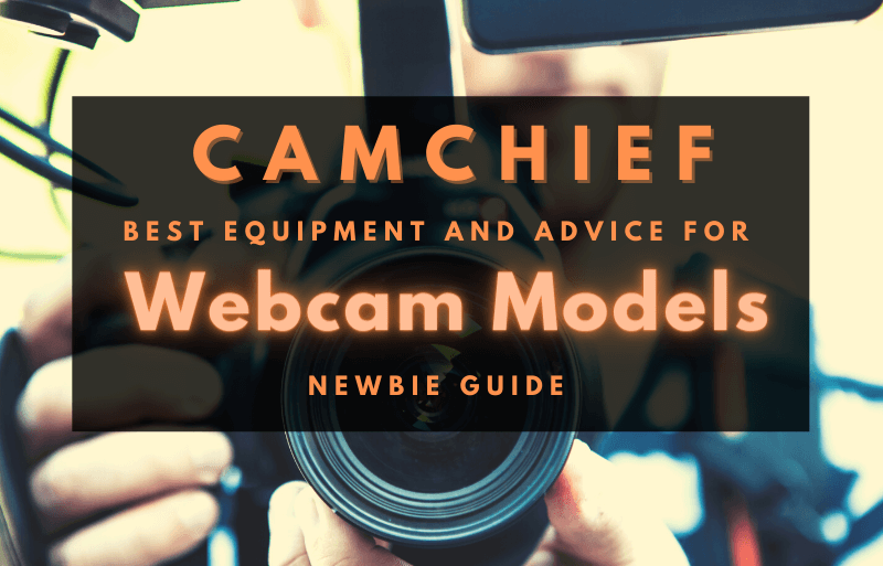 Best equipment and advice for webcam models explained