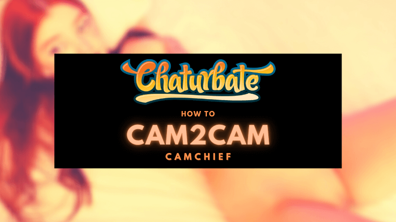 Chaturbate - How to Cam 2 Cam explained