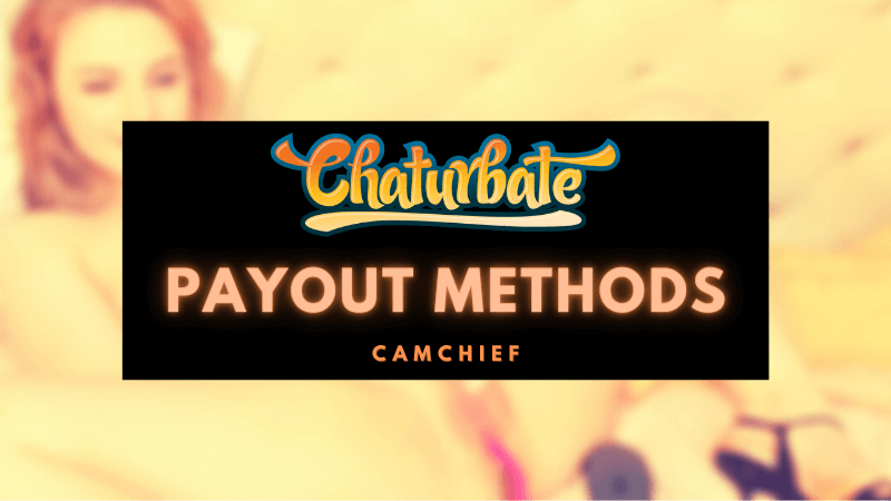 Chaturbate Payout and Payment Methods explained