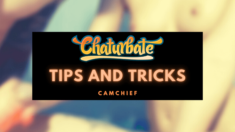 Chaturbate Tips and Tricks for Success guide