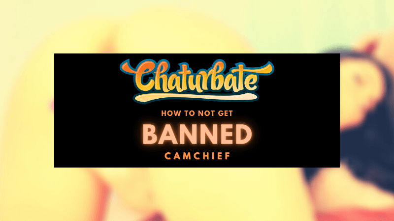 Chaturbate rules explained - how to not get banned