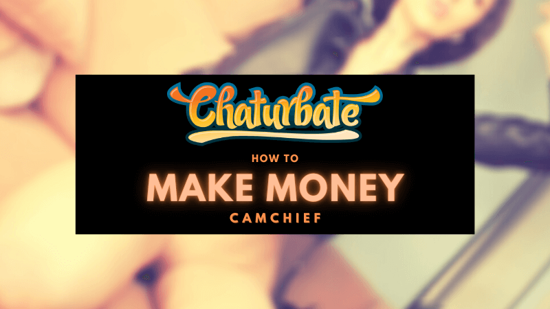How to make money on Chaturbate guide